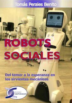 Descargar ROBOTS SOCIALES: DEL TEMOR A LA ESPERANZA EN LOS SIRVIENTES MECANICOS gratis pdf - leer online