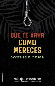 Descargas ebooks txt QUE TE VAYA COMO MERECES (PREMIO LH CONFIDENCIAL 2017) PDB (Literatura española) 9788416700578 de GONZALO LEMA