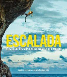 escalada: los desafios mas emocionantes del mundo-james pearson-caroline ciavaldini-9788416890378