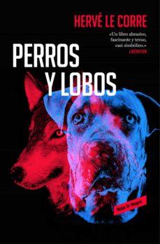 Gratis ebooks descargables en línea PERROS Y LOBOS 9788417125578 PDF PDB de HERVE LE CORRE (Literatura española)