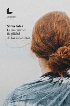 Descargar ebook de google books en pdf LA INEQUÍVOCA FRAGILIDAD DE LOS MOSQUITOS de SONIA FIDES iBook FB2 (Spanish Edition) 9788417236878