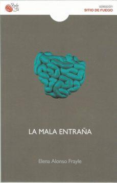 Descarga gratuita de libro pdf. LA MALA ENTRAÑA (Literatura española) 9788417263478  de ELENA ALONSO FRAYLE