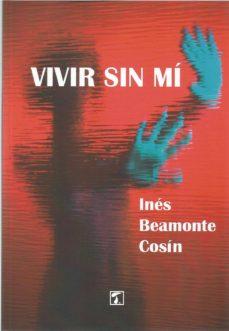 Ebooks gratuitos para descargar pdf VIVIR SIN MI en español iBook 9788417393878 de INES BEAMONTE COSIN