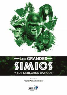 Descargar google ebooks mobile LOS GRANDES SIMIOS Y SUS DERECHOS BÁSICOS de PEDRO POZAS TERRADOS 9788417867478 en español