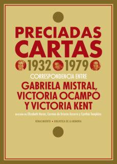 Descargar libros de google books pdf en línea PRECIADAS CARTAS (1932-1979): CORRESPONDENCIA ENTRE GABRIELA MISTRAL, VICTORIA OCAMPO Y VICTORIA KENT FB2 CHM