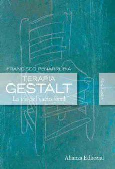 Descargar TERAPIA GESTALT: LA VIA DEL VACIO FERTIL gratis pdf - leer online
