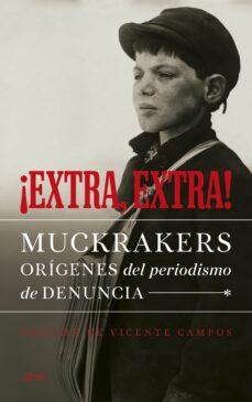 ¡extra, extra!: muckrakers, origenes del periodismo de denuncia-vicente campos gonzalez-9788434414778