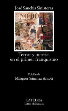Descarga gratuita de libros españoles en línea. TERROR Y MISERIA EN EL PRIMER FRANQUISMO de JOSE SANCHIS SINISTERRA
