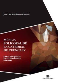 musica policoral de la catedral de cuenca iv: obras exequiales de alonso xuarez (1640-1696)-jose luis de la fuente charfole-9788438105078