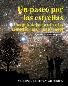 un paseo por las estrellas (5ª ed.): una guia de las estrellas, l as constelaciones y sus leyendas-milton d. heifetz-wil tirion-9788446024378