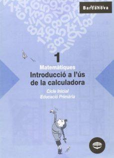 Valentifaineros20015.es Matematiques 1: Introduccio A L´us De La Calculadora: Quadern (Ed Ucacio Primaria, Cicle Inicial) Image