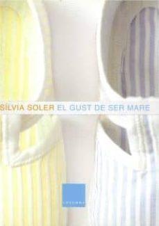 Pdf gratis descargar libros en línea EL GUST DE SER MARE  (Literatura española) 9788466405478 de SILVIA SOLER