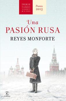 Leer libros online gratis UNA PASION RUSA (PREMIO DE NOVELA HISTORICA ALFONSO X EL SABIO 2015) (Literatura española) 9788467045178
