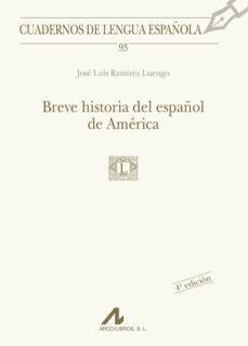breve historia del español de america-jose luis ramirez luengo-9788476356678