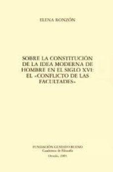 SOBRE LA CONSTITUCION DE LA IDEA MODERNA DE HOMBRE EN EL SIGLO XV I: EL CONFLICTO DE LAS FACULTADES - ELENA RONZON | Triangledh.org