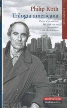 Descargador de libros en pdf TRILOGIA AMERICANA (CONTIENE: PASTORAL AMERICANA; ME CASE CON UN COMUNISTA; LA MANCHA HUMANA) de PHILIP ROTH 9788481098778 en español