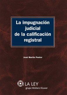 la impugnación judicial de la calificación registral (ebook)-jose martin pastor-9788481263978