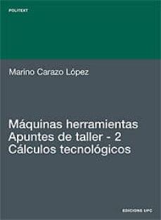 Descargar MAQUINAS HERRAMIENTAS: APUNTES DE TALLER 2: CALCULOS TECNOLOGICOS gratis pdf - leer online