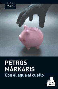 Descargar libros pdf gratis CON EL AGUA AL CUELLO in Spanish  9788483837078 de PETROS MARKARIS