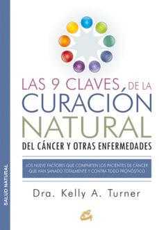 las 9 claves de la curacion natural del cancer y otras enfermedades: los nueve factores que comparten los pacientes de  cancer que han sanado totalmente y contra todo pronostico-kelly a. turner-9788484455578