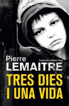 tres dies i una vida-pierre lemaitre-9788490266878