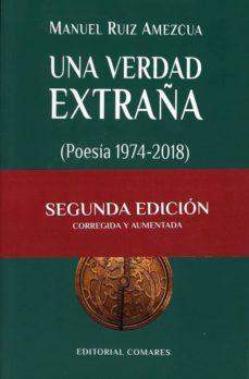 una verdad extraña (poesía 1974-2018)-manuel ruiz amezcua-9788490456378
