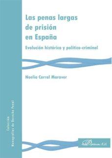 las penas largas de prisión en españa. evolución histórica y político-criminal (ebook)-noelia corral maraver-9788490855478