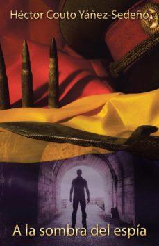 Libros en línea gratis descargar leer (I.B.D.) A LA SOMBRA DEL ESPÍA (Literatura española) 9788491123378