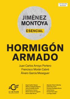 Descargando google ebooks gratis MONTOYA-ESENCIAL. HORMIGÓN ARMADO 16ª EDICION in Spanish  de JUAN CARLOS ARROYO PORTERO, FRANCISCO MORAN CABRE, ALVARO GARCIA MESEGUER 9788493930578