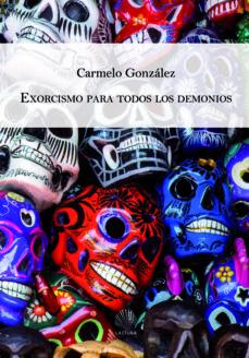 EXORCISMO PARA TODOS LOS DEMONIOS - CARMELO GONZALEZ |