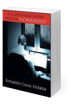 las andanzas de un policia tecnologico-eduardo casas herrer-9788494654978