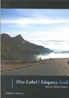 Nuevos libros reales descargados BLUE LABEL / ETIQUETA AZUL (Spanish Edition) de EDUARDO SÁNCHEZ RUGELES iBook DJVU PDB 9788494768378