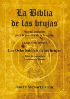 la biblia de las brujas (libro i): los ocho sabbats de las brujas y ritos de nacimiento, casamiento y muerte-janet farrar-stewart farrar-9788495593078