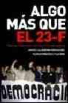 Srazceskychbohemu.cz Algo Mas Que El 23 F: Vivencias Y Testimonios En Torno A La Trans Icion Española Image