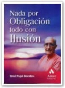 nada por obligacion todo con ilusion-oriol pujol borotau-9788497351478
