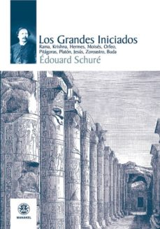 los grandes iniciados: rama, krishna, hermes, moises, orfeo, pita goras, platon, jesus, zoroastro, buda (2ª ed)-edouard schure-9788498271478