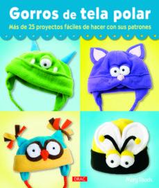 Libros gratis en línea no descargables GORROS DE TELA POLAR: MAS DE 25 PROYECTOS FACILES DE HACER CON SU S PATRONES de MARY RASCH en español 9788498743678