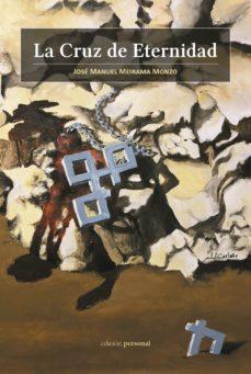 LA CRUZ DE ETERNIDAD - JOSE MANUEL MEIRAMA MONZO |