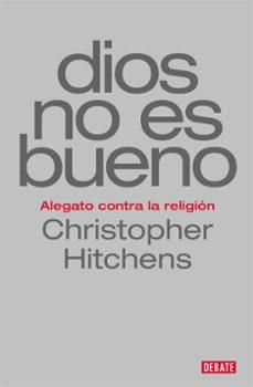 dios no es bueno: alegato contra la religion-christopher hitchens-9788499927978