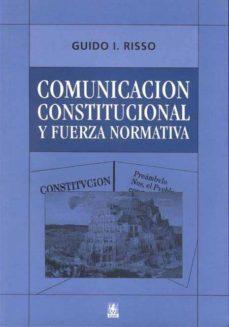 COMUNICACION CONSTITUCIONAL Y FUERZA NORMATIVA - GUIDO I. RISSO | Triangledh.org