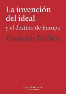 Descargar Mobile Ebooks LA INVENCION DEL IDEAL Y EL DESTINO DE EUROPA in Spanish