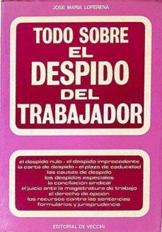 TODO SOBRE EL DESPIDO DEL TRABAJADOR - JOSÉ MARÍA, LOPERENA | Adahalicante.org