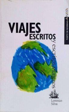 VIAJES ESCRITOS Y ESCRITOS VIAJEROS - LORENZO, SILVA | Triangledh.org