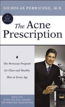 Descarga google books en pdf gratis THE ACNE PRESCRIPTION: THE PERRICONE PROGRAM FOR CLEAR AND HEALTH Y SKIN AT EVERY AGE de NICHOLAS PERRICONE