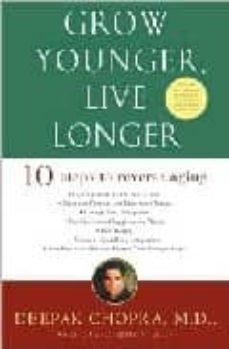 grow younger, live longer: ten steps to reserve aging-deepak chopra-david simon-9780609810088