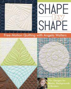 Descargar libros electrónicos completos de libros de google SHAPE BY SHAPE: FREE-MOTION QUILTING WITH ANGELA WALTERS FB2 PDF CHM 9781607057888 de ANGELA WALTERS