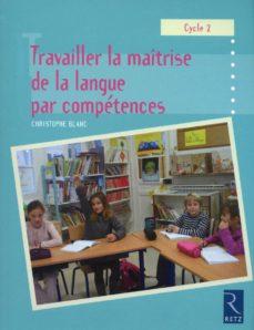 travailler la maîtrise de la langue par compétences (ebook)-christophe blanc-9782725664088