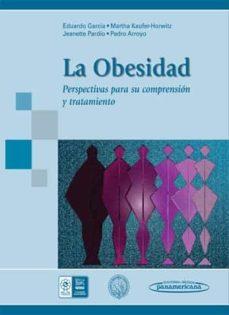 Descarga gratuita de ebook en formato pdf. LA OBESIDAD: PERSPECTIVAS PARA SU COMPRENSION Y TRATAMIENTO  de EDUARDO GARCIA GARCIA 9786077743088 (Spanish Edition)