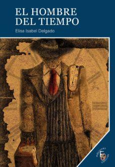 Libros gratis en linea EL HOMBRE DEL TIEMPO en español de ELISA ISABEL DELGADO 9788415528388 PDB MOBI