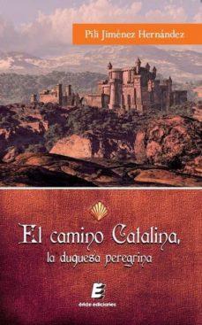 el camino catalina, la duquesa peregrina-pilar jimenez hernandez-9788415643388